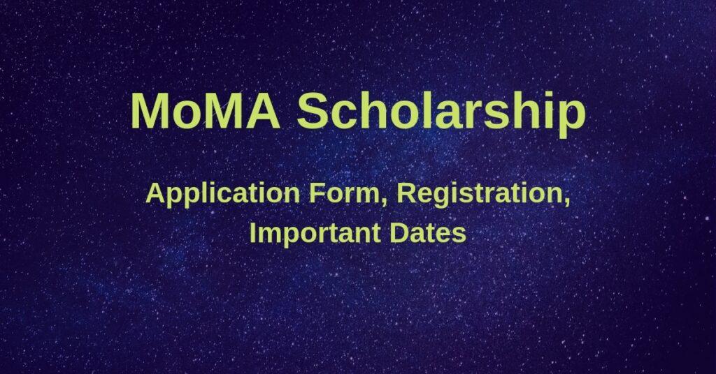 Moma scholarship 2019-20 last date